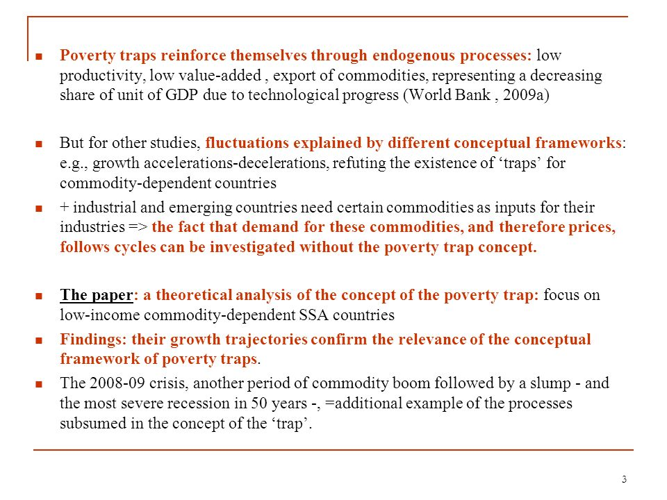 Poverty traps reinforce themselves through endogenous processes: low productivity, low value-added, export of commodities, representing a decreasing s
