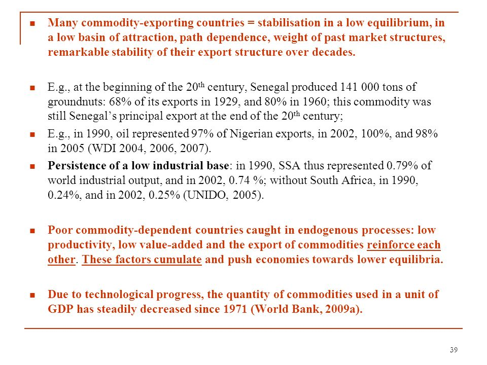 Many commodity-exporting countries = stabilisation in a low equilibrium, in a low basin of attraction, path dependence, weight of past market structur