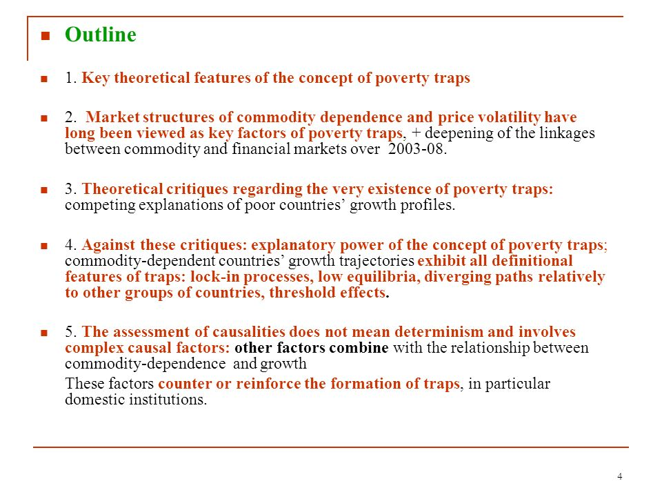 4 Outline 1. Key theoretical features of the concept of poverty traps 2. Market structures of commodity dependence and price volatility have long been