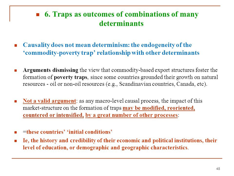 6. Traps as outcomes of combinations of many determinants Causality does not mean determinism: the endogeneity of the commodity-poverty trap relations