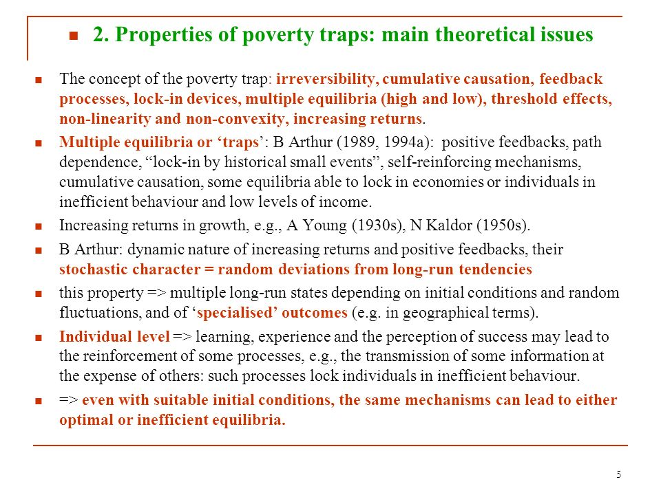 5 2. Properties of poverty traps: main theoretical issues The concept of the poverty trap: irreversibility, cumulative causation, feedback processes,