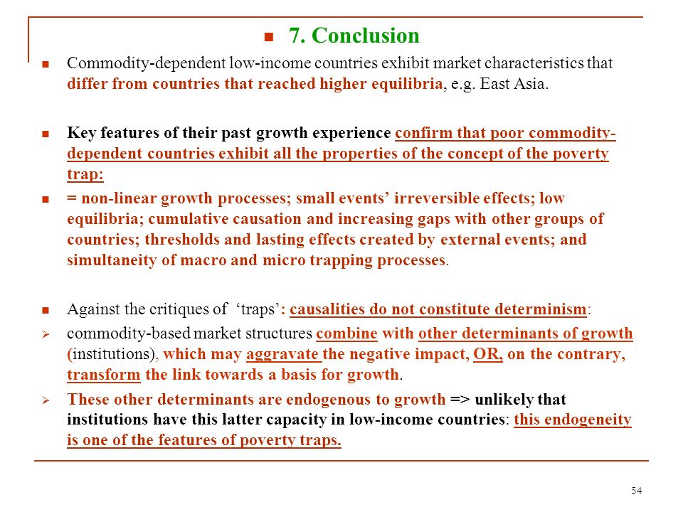 7. Conclusion Commodity-dependent low-income countries exhibit market characteristics that differ from countries that reached higher equilibria, e.g.