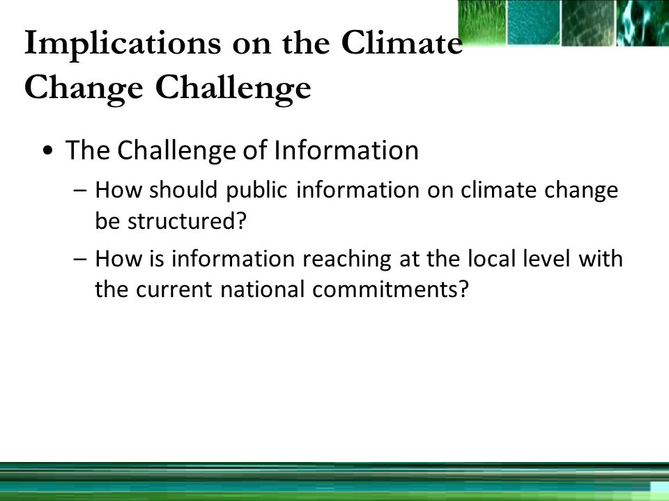 Implications on the Climate Change Challenge The Challenge of Information –How should public information on climate change be structured.