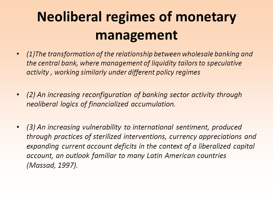 Neoliberal regimes of monetary management (1)The transformation of the relationship between wholesale banking and the central bank, where management o