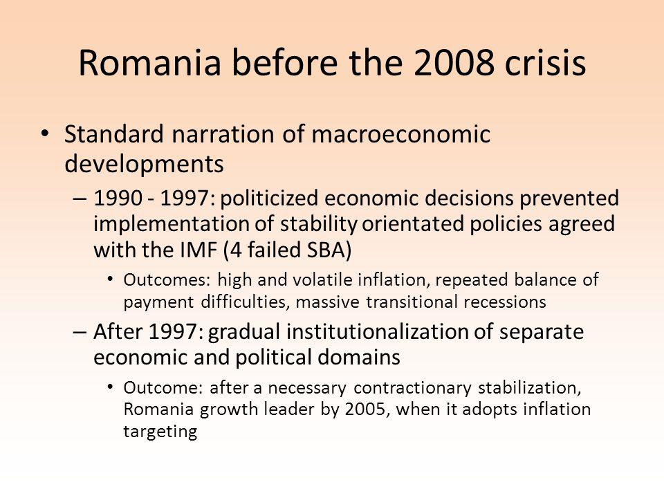 Romania before the 2008 crisis Standard narration of macroeconomic developments – 1990 - 1997: politicized economic decisions prevented implementation