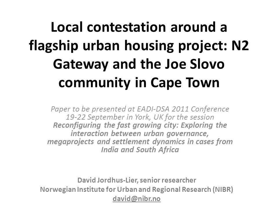 Local contestation around a flagship urban housing project: N2 Gateway and the Joe Slovo community in Cape Town Paper to be presented at EADI-DSA 2011