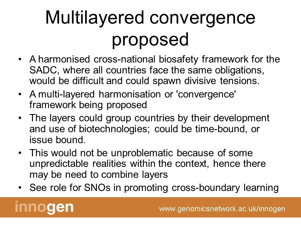 Multilayered convergence proposed A harmonised cross-national biosafety framework for the SADC, where all countries face the same obligations, would be difficult and could spawn divisive tensions.
