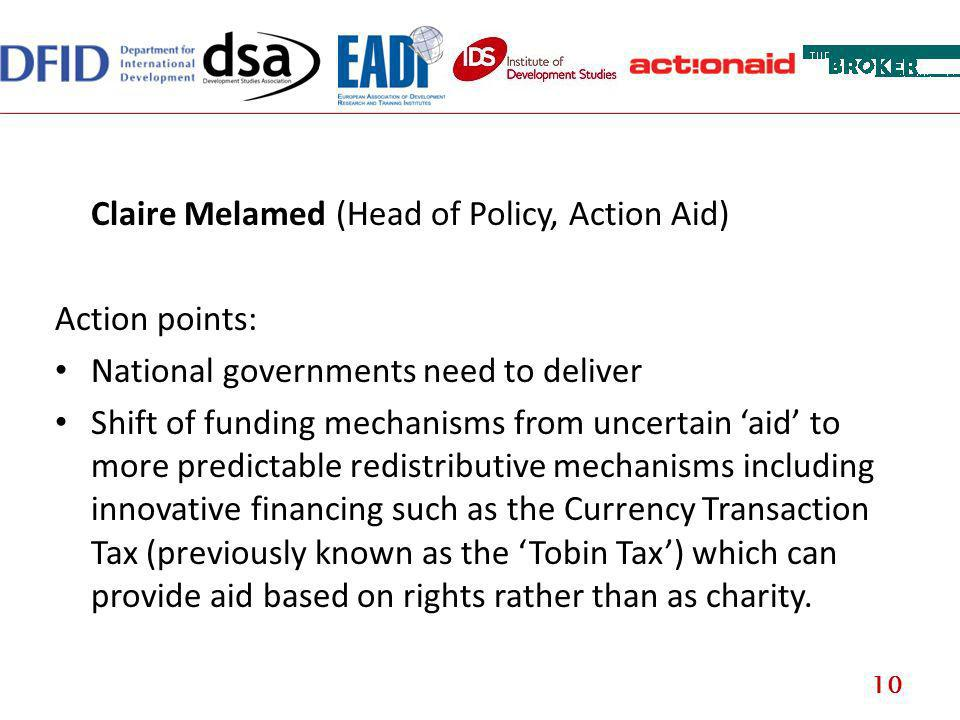Claire Melamed (Head of Policy, Action Aid) Action points: National governments need to deliver Shift of funding mechanisms from uncertain aid to more