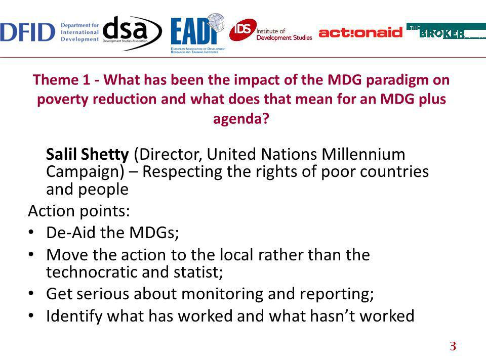 Theme 1 - What has been the impact of the MDG paradigm on poverty reduction and what does that mean for an MDG plus agenda.