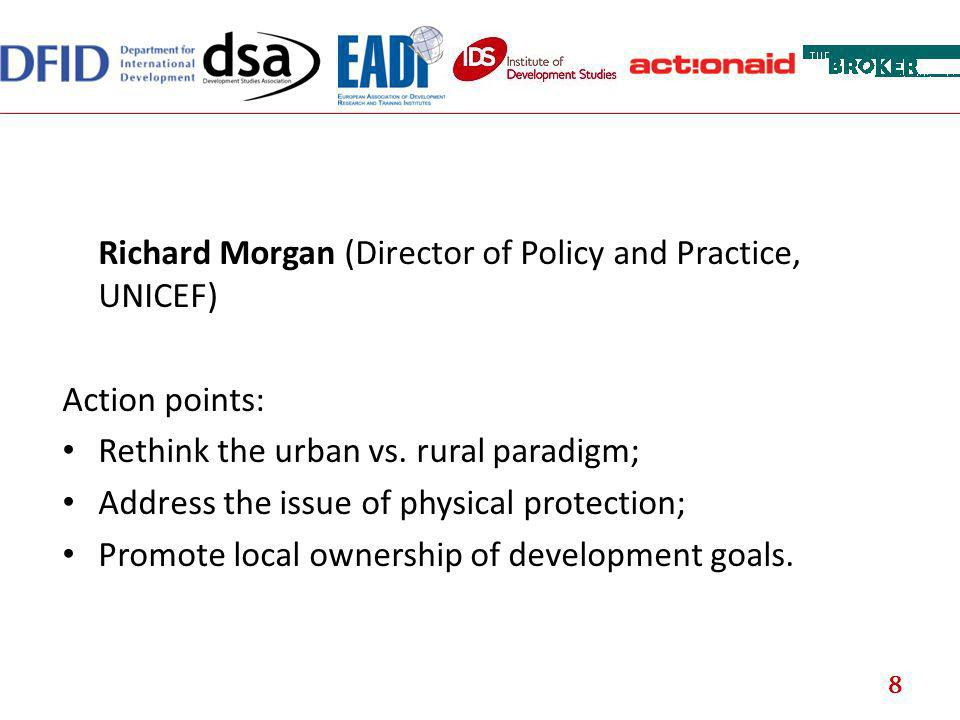 Richard Morgan (Director of Policy and Practice, UNICEF) Action points: Rethink the urban vs. rural paradigm; Address the issue of physical protection