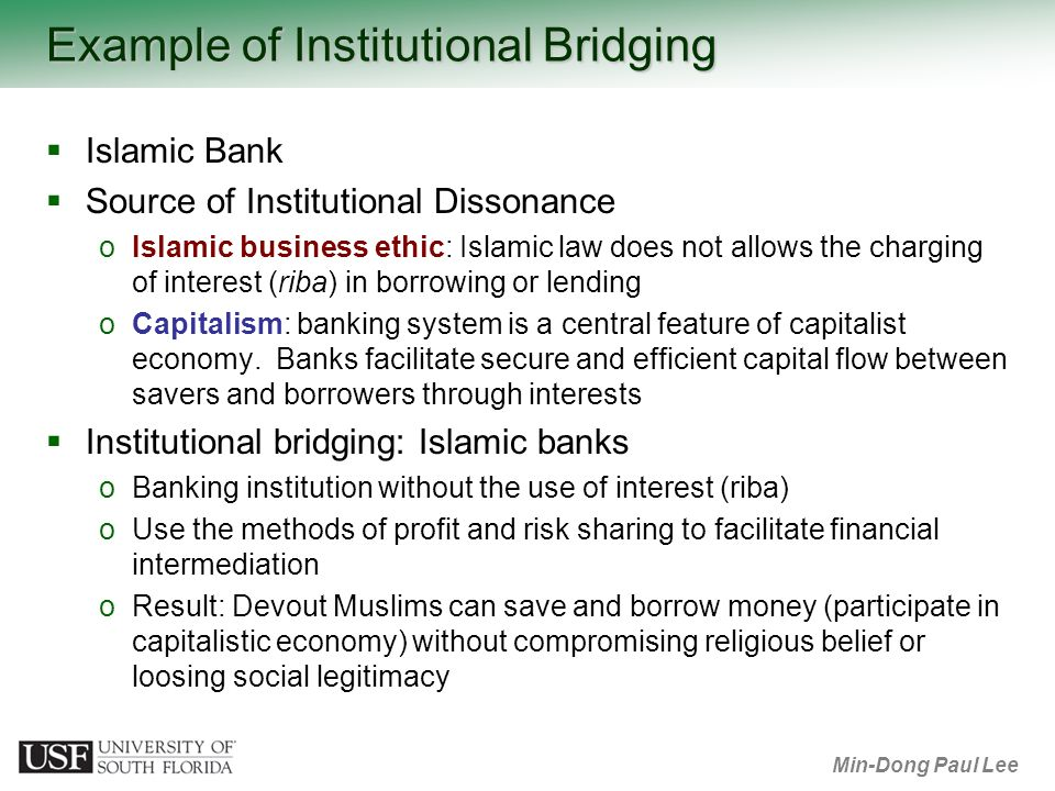 Min-Dong Paul Lee Example of Institutional Bridging Islamic Bank Source of Institutional Dissonance oIslamic business ethic: Islamic law does not allo
