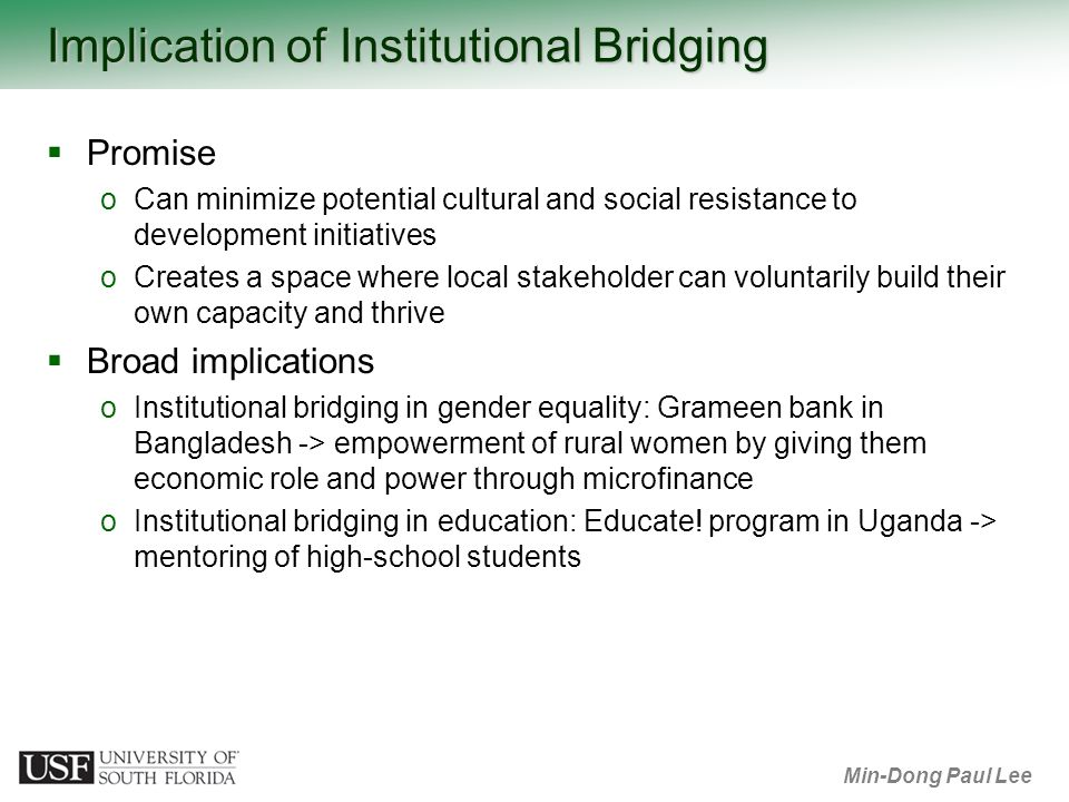 Min-Dong Paul Lee Implication of Institutional Bridging Promise oCan minimize potential cultural and social resistance to development initiatives oCre