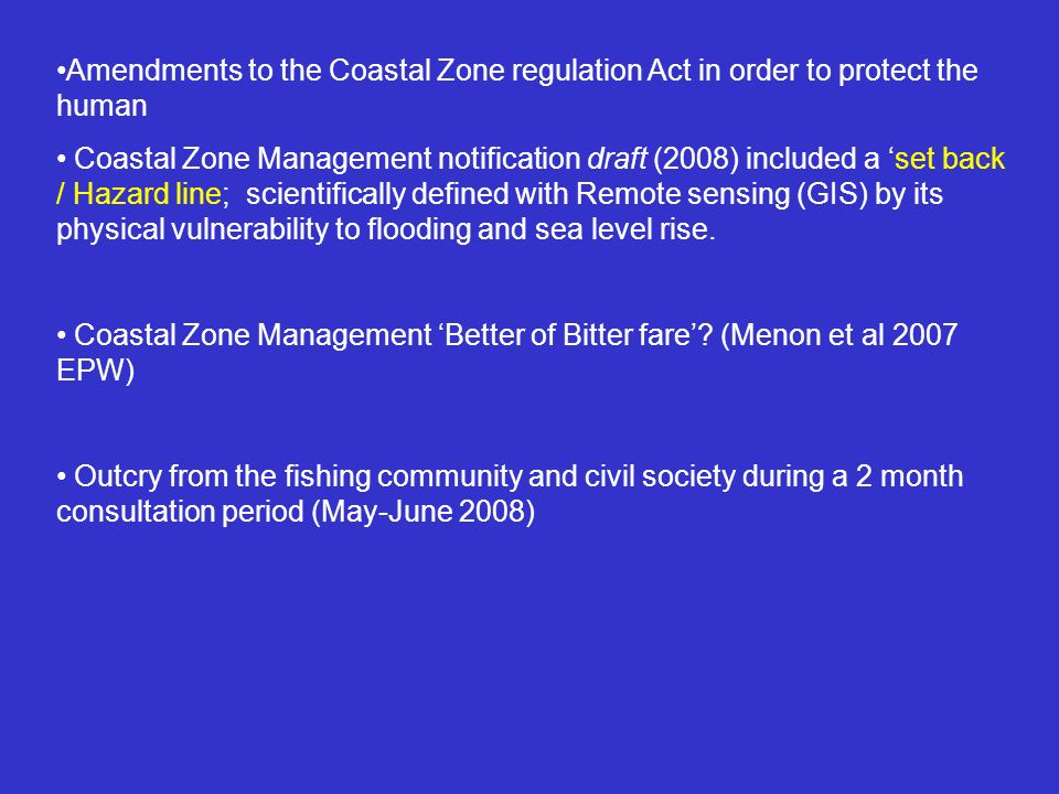 Amendments to the Coastal Zone regulation Act in order to protect the human Coastal Zone Management notification draft (2008) included a set back / Hazard line; scientifically defined with Remote sensing (GIS) by its physical vulnerability to flooding and sea level rise.