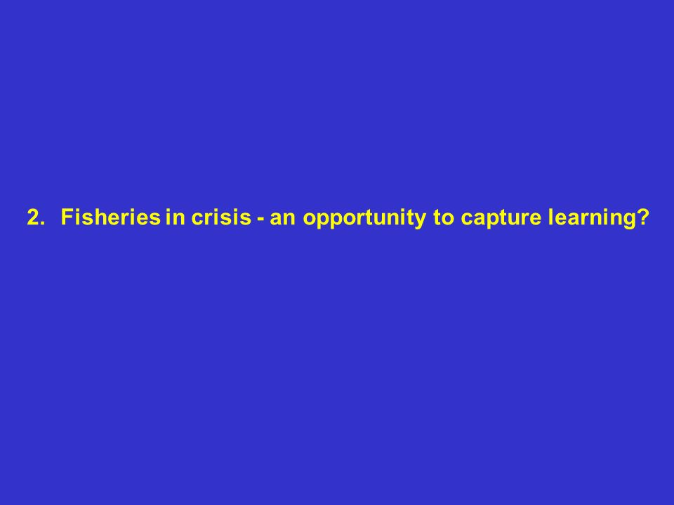 2.Fisheries in crisis - an opportunity to capture learning