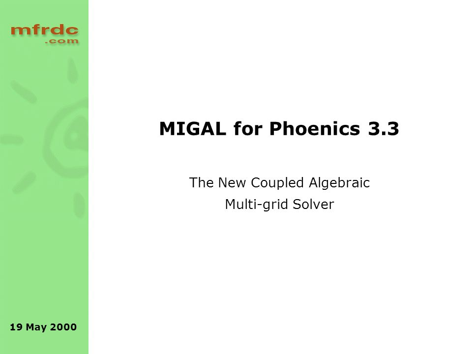 19 May 2000 MIGAL for Phoenics 3.3 The New Coupled Algebraic Multi-grid Solver
