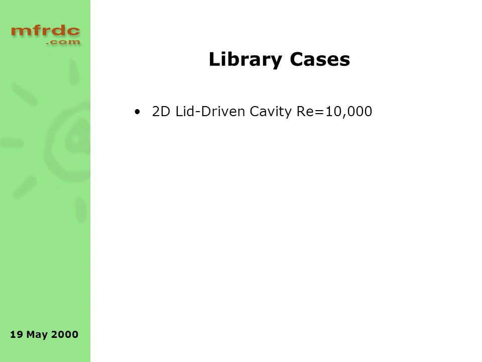 19 May 2000 Library Cases 2D Lid-Driven Cavity Re=10,000