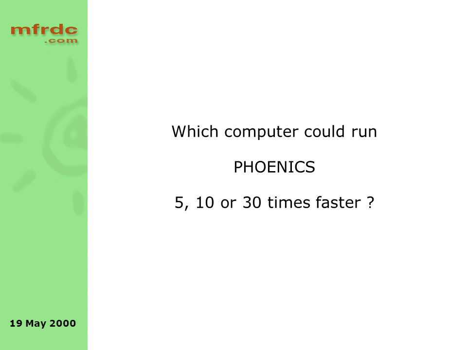 19 May 2000 Which computer could run PHOENICS 5, 10 or 30 times faster ?
