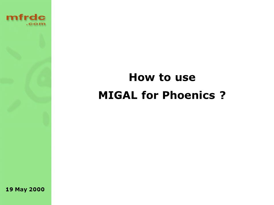 19 May 2000 How to use MIGAL for Phoenics ?