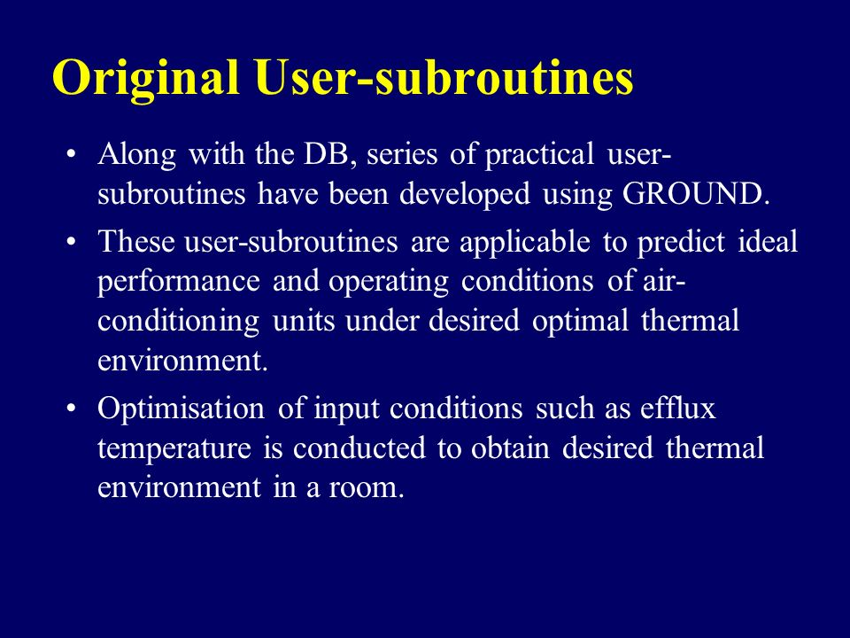 Original User-subroutines Along with the DB, series of practical user- subroutines have been developed using GROUND. These user-subroutines are applic