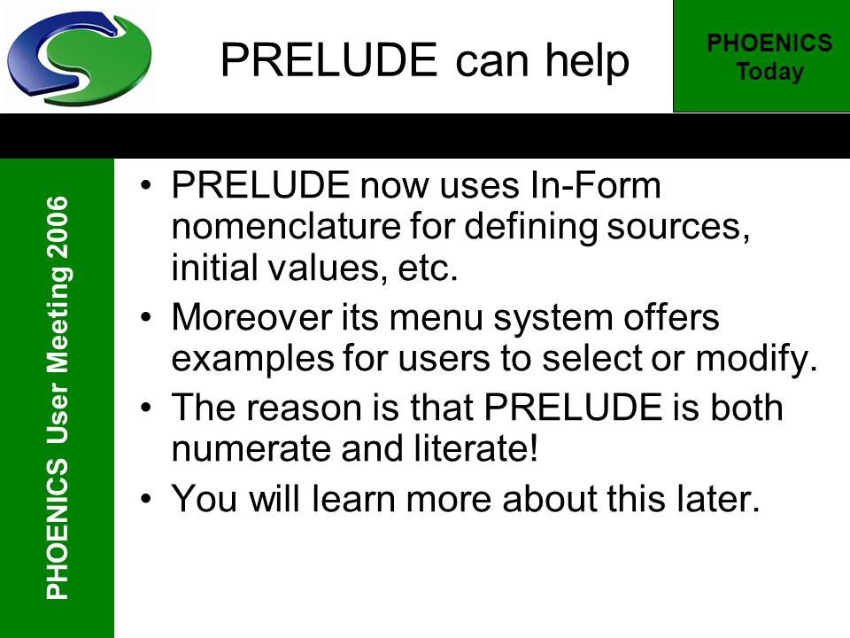 PHOENICS User Meeting 2006 PHOENICS Today PRELUDE can help PRELUDE now uses In-Form nomenclature for defining sources, initial values, etc. Moreover i