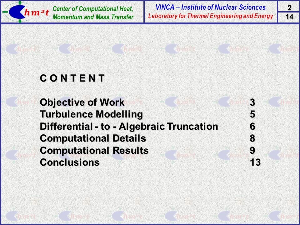 VINCA – Institute of Nuclear Sciences Laboratory for Thermal Engineering and Energy 214 C O N T E N T Objective of Work3 Turbulence Modelling5 Differe