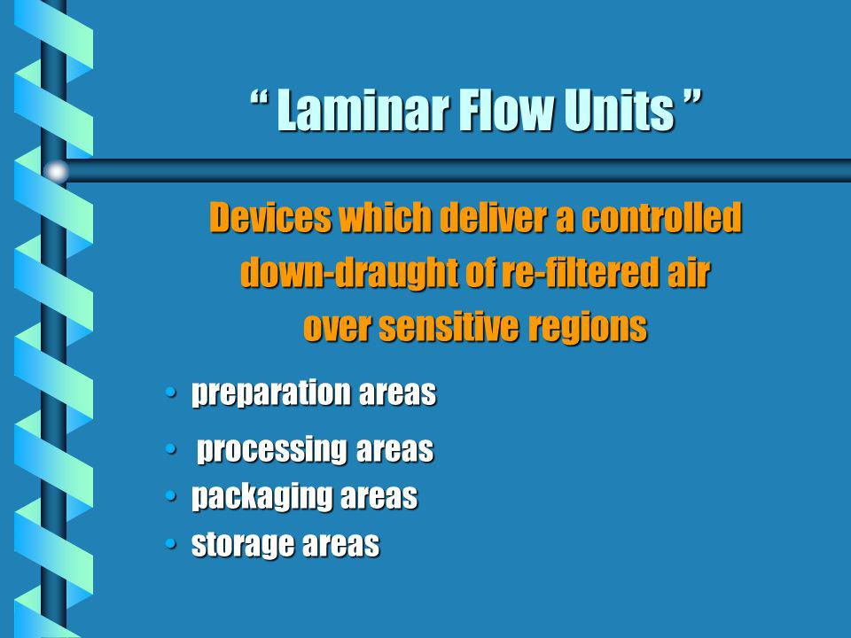 Laminar Flow Units Laminar Flow Units Devices which deliver a controlled down-draught of re-filtered air over sensitive regions preparation areasprepa