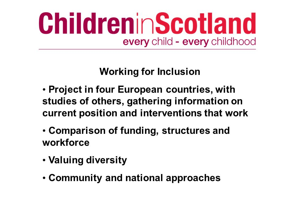 Working for Inclusion Project in four European countries, with studies of others, gathering information on current position and interventions that work Comparison of funding, structures and workforce Valuing diversity Community and national approaches