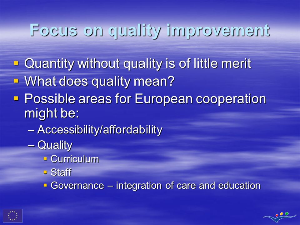 Focus on quality improvement Quantity without quality is of little merit Quantity without quality is of little merit What does quality mean? What does