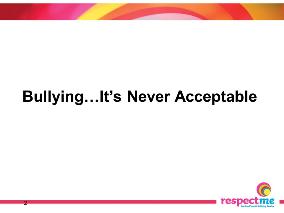 2 Bullying…Its Never Acceptable