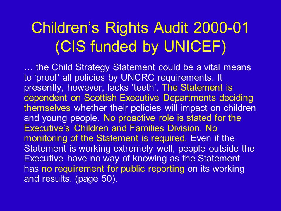 Childrens Rights Audit 2000-01 (CIS funded by UNICEF) … the Child Strategy Statement could be a vital means to proof all policies by UNCRC requirements.