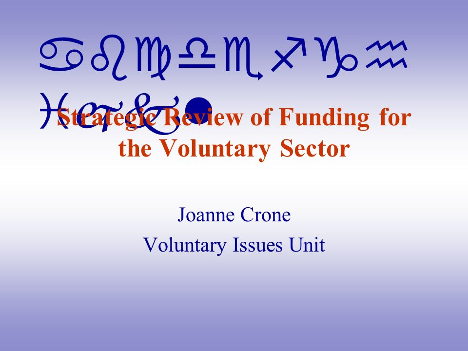 abcdefgh ijkl Strategic Review of Funding for the Voluntary Sector Joanne Crone Voluntary Issues Unit