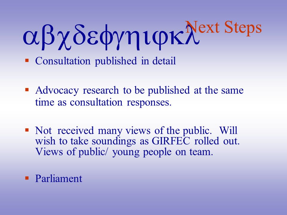 abcdefghijkl Consultation published in detail Advocacy research to be published at the same time as consultation responses. Not received many views of