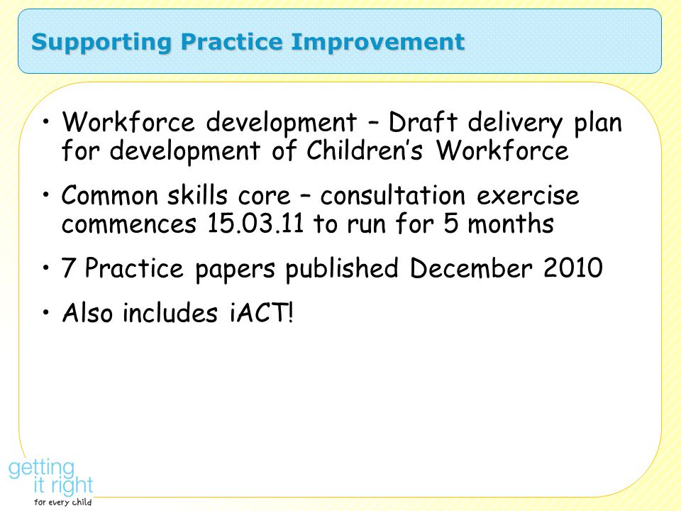 Supporting Practice Improvement Workforce development – Draft delivery plan for development of Childrens Workforce Common skills core – consultation e