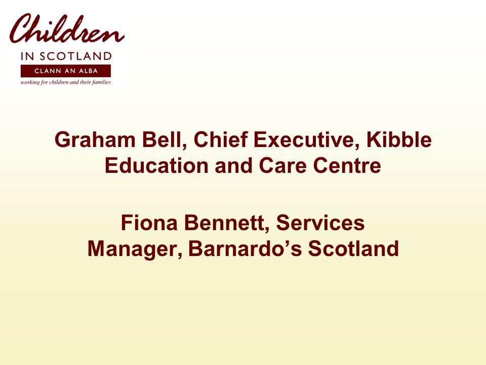 Graham Bell, Chief Executive, Kibble Education and Care Centre Fiona Bennett, Services Manager, Barnardos Scotland