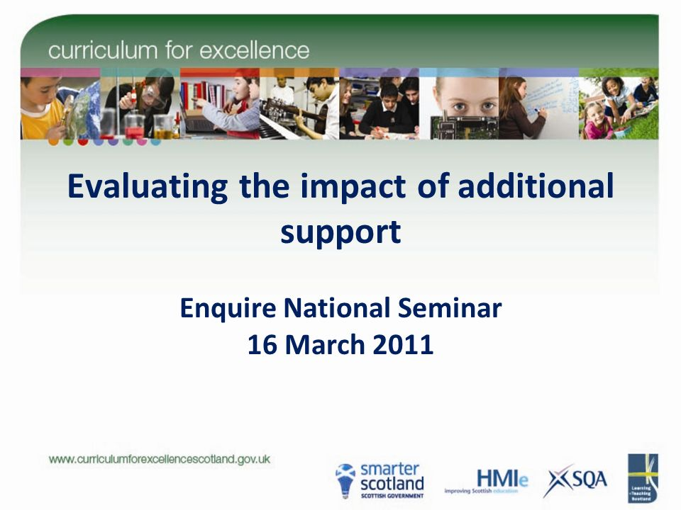 Evaluating the impact of additional support Enquire National Seminar 16 March 2011