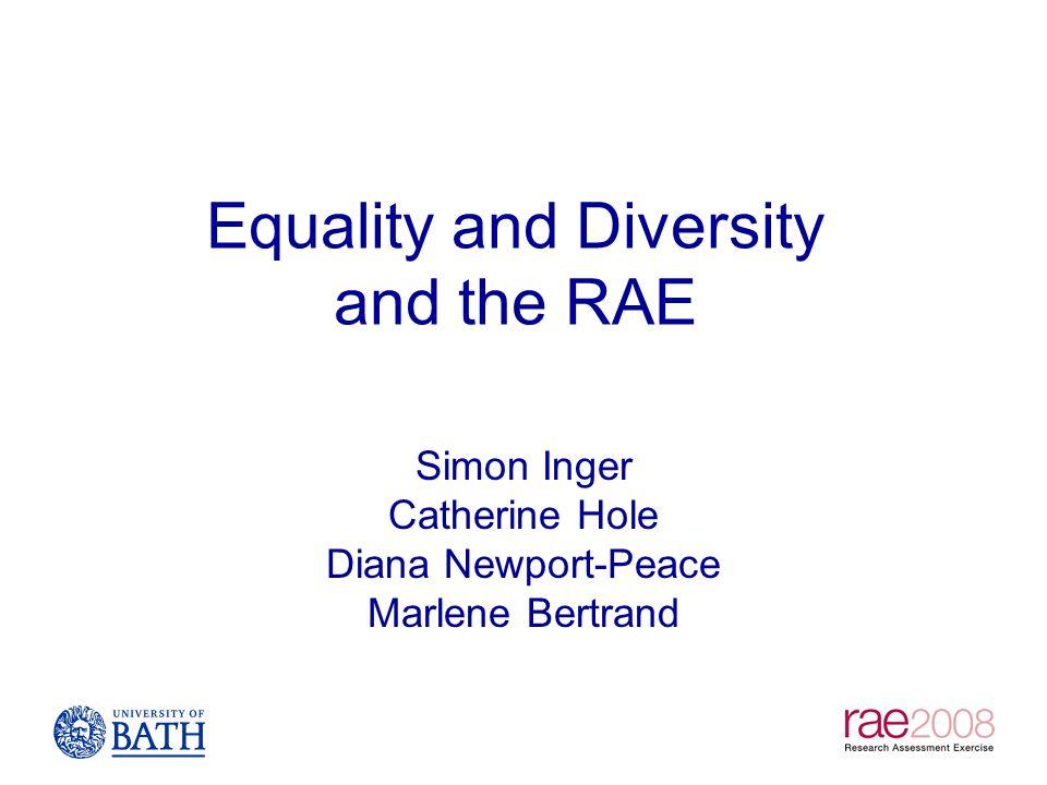 Equality and Diversity and the RAE Simon Inger Catherine Hole Diana Newport-Peace Marlene Bertrand