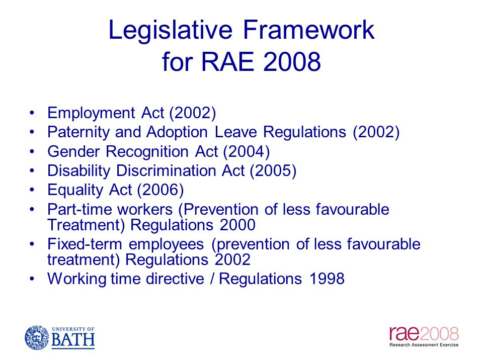 Legislative Framework for RAE 2008 Employment Act (2002) Paternity and Adoption Leave Regulations (2002) Gender Recognition Act (2004) Disability Disc