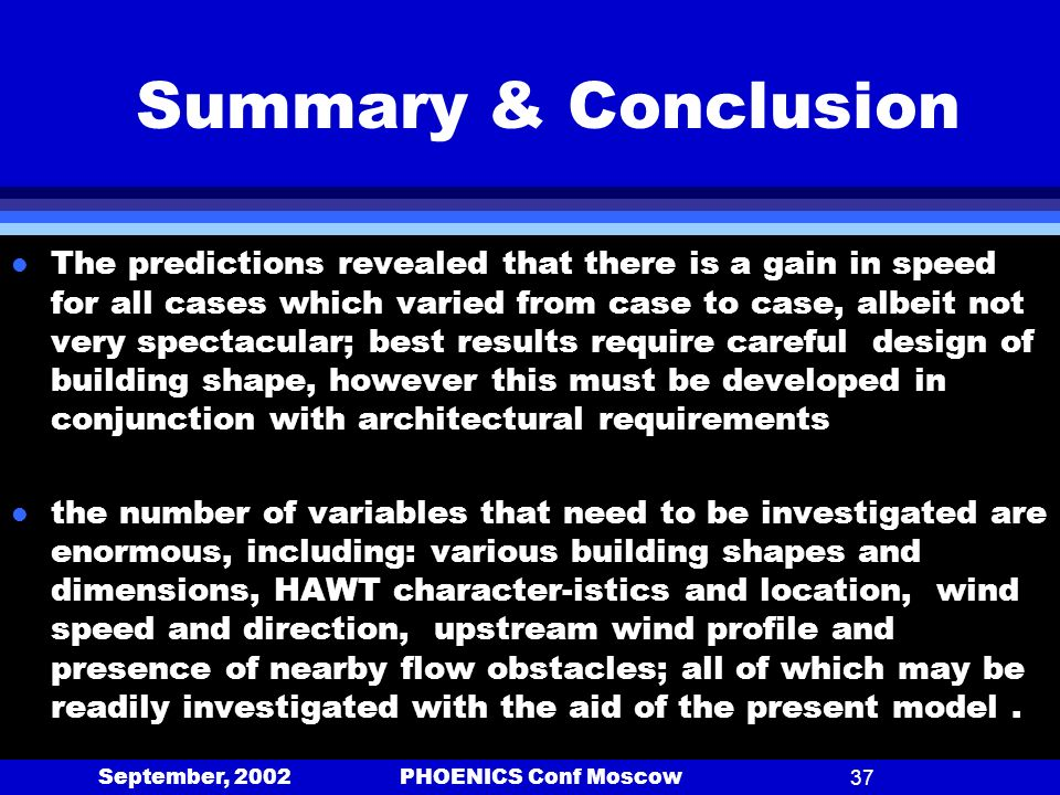 September, 2002 PHOENICS Conf Moscow37 Summary & Conclusion l The predictions revealed that there is a gain in speed for all cases which varied from c