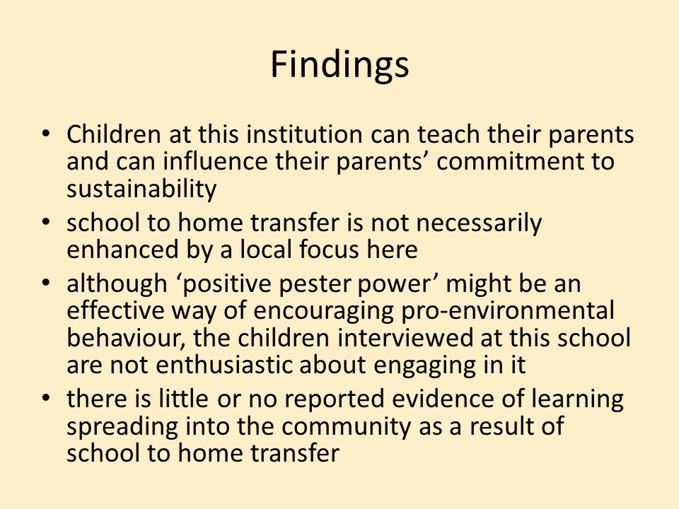 Findings Children at this institution can teach their parents and can influence their parents commitment to sustainability school to home transfer is