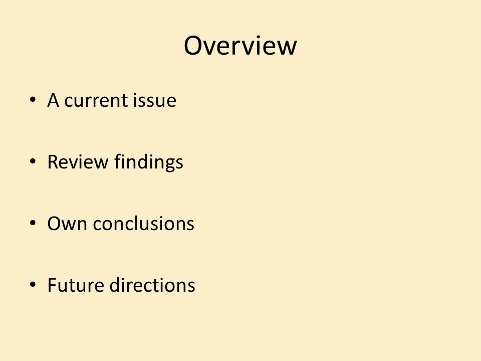 Overview A current issue Review findings Own conclusions Future directions