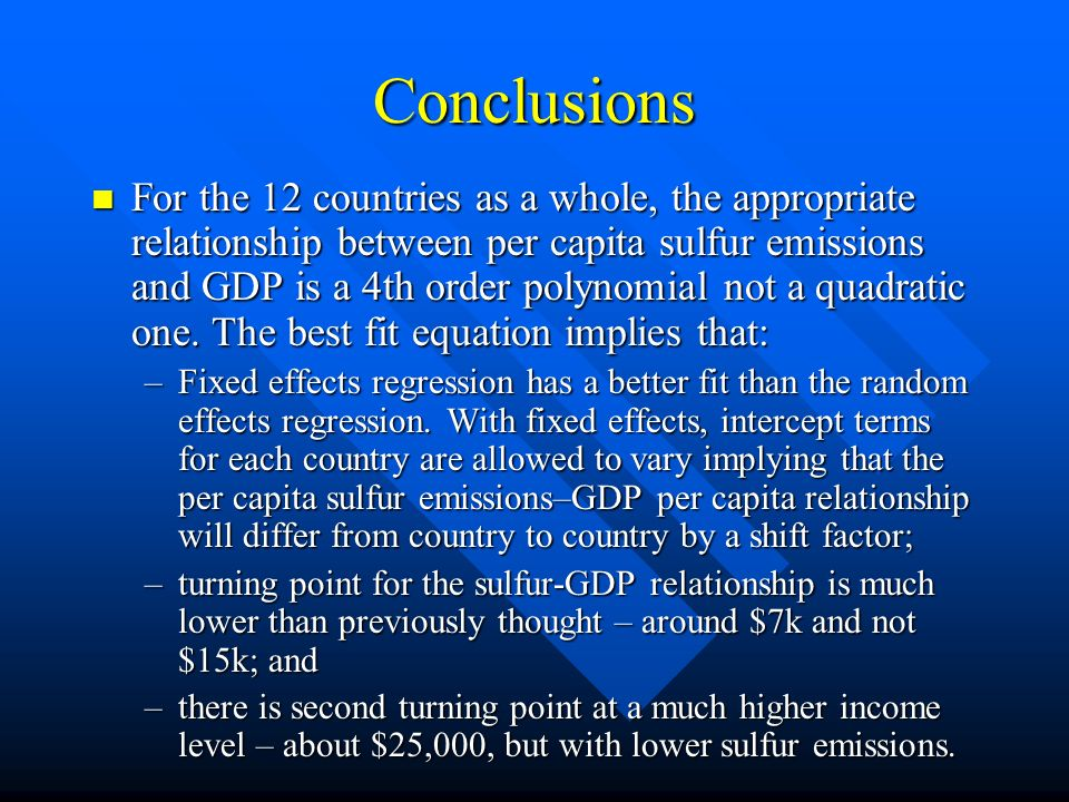 Conclusions For the 12 countries as a whole, the appropriate relationship between per capita sulfur emissions and GDP is a 4th order polynomial not a