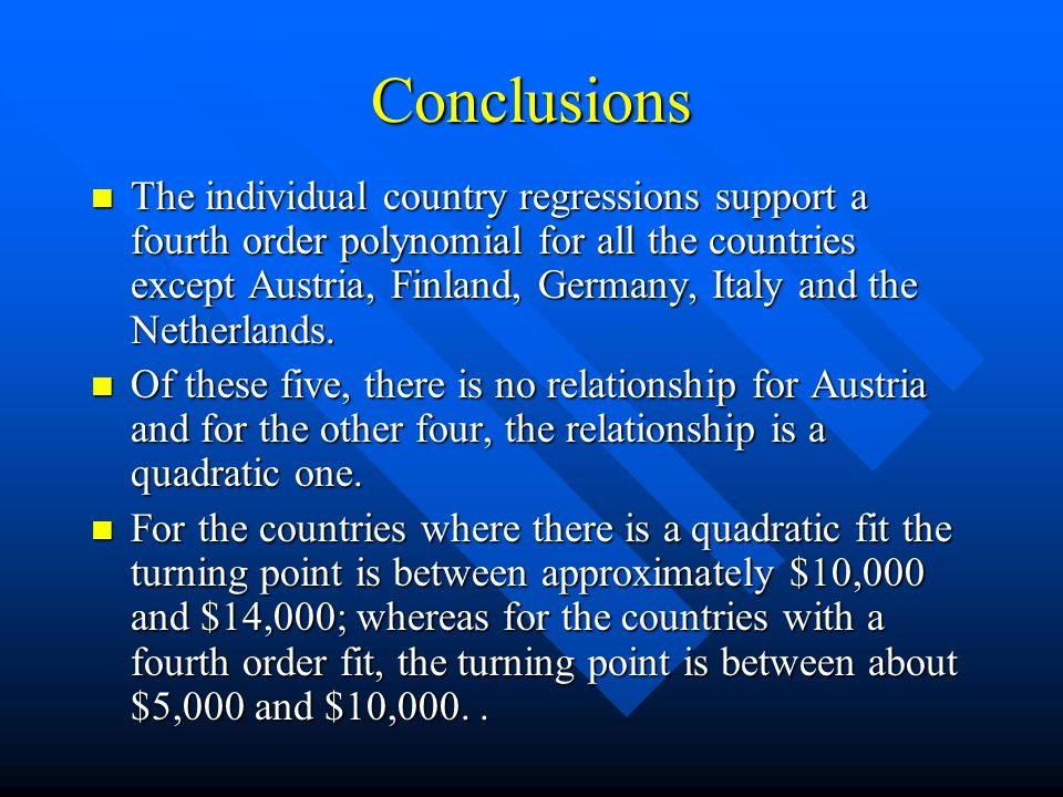 Conclusions The individual country regressions support a fourth order polynomial for all the countries except Austria, Finland, Germany, Italy and the