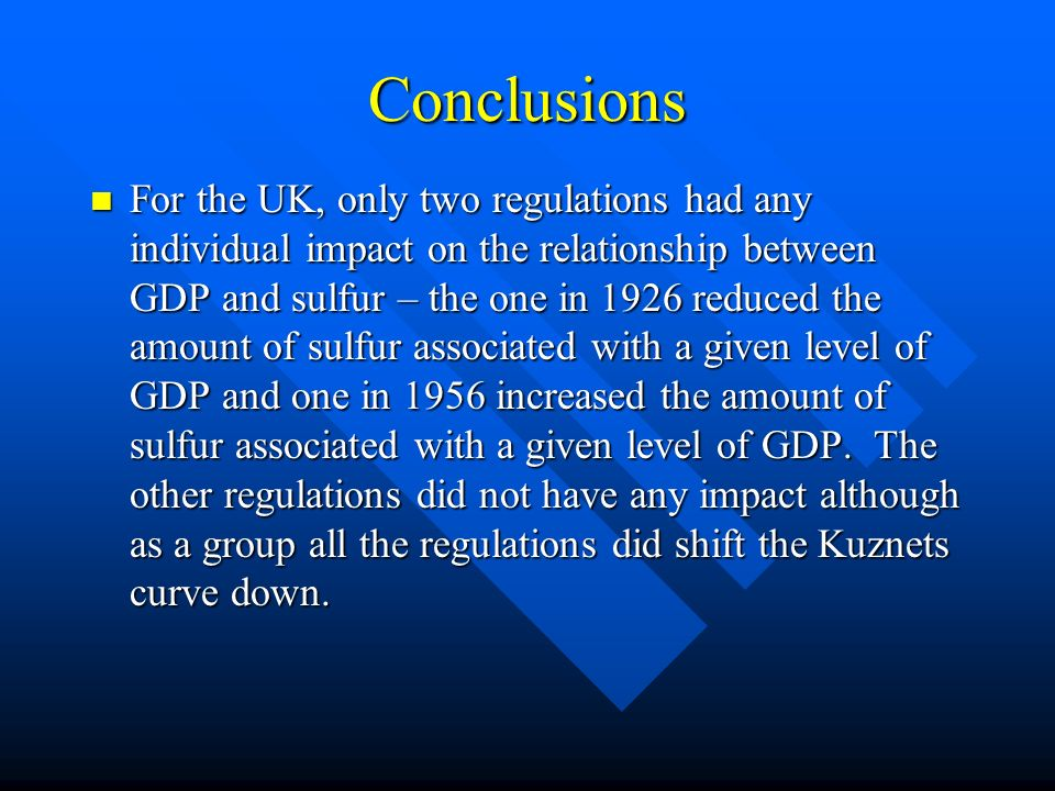 Conclusions For the UK, only two regulations had any individual impact on the relationship between GDP and sulfur – the one in 1926 reduced the amount