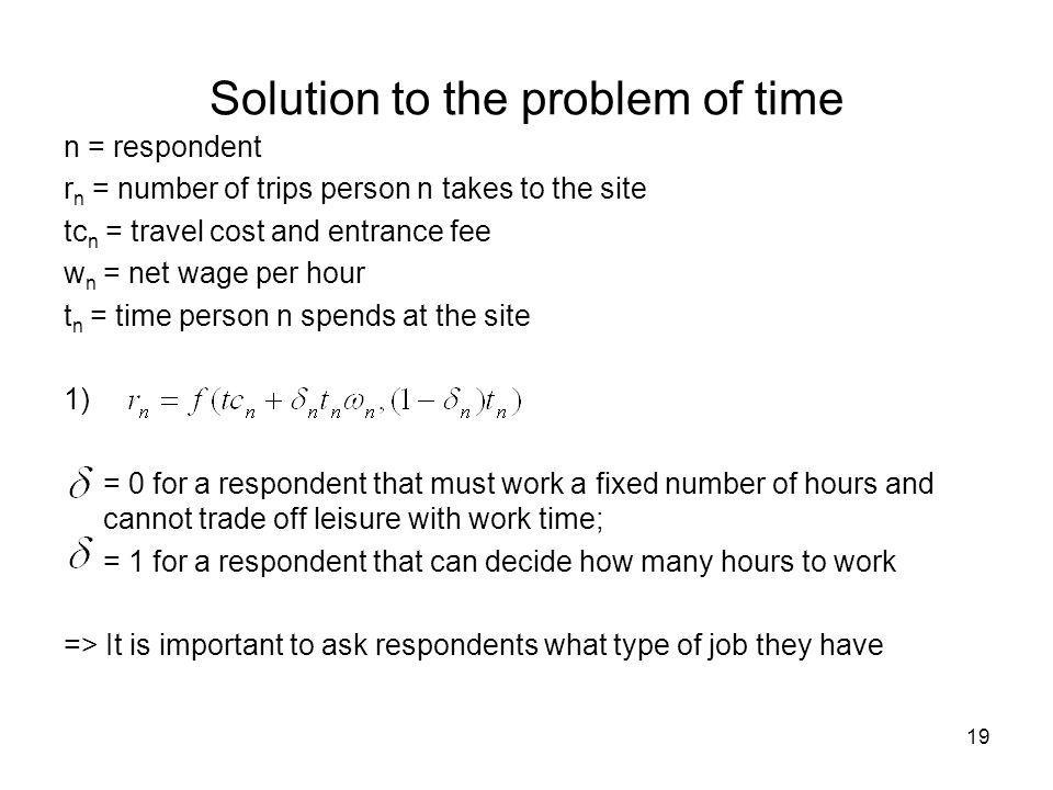 19 Solution to the problem of time n = respondent r n = number of trips person n takes to the site tc n = travel cost and entrance fee w n = net wage