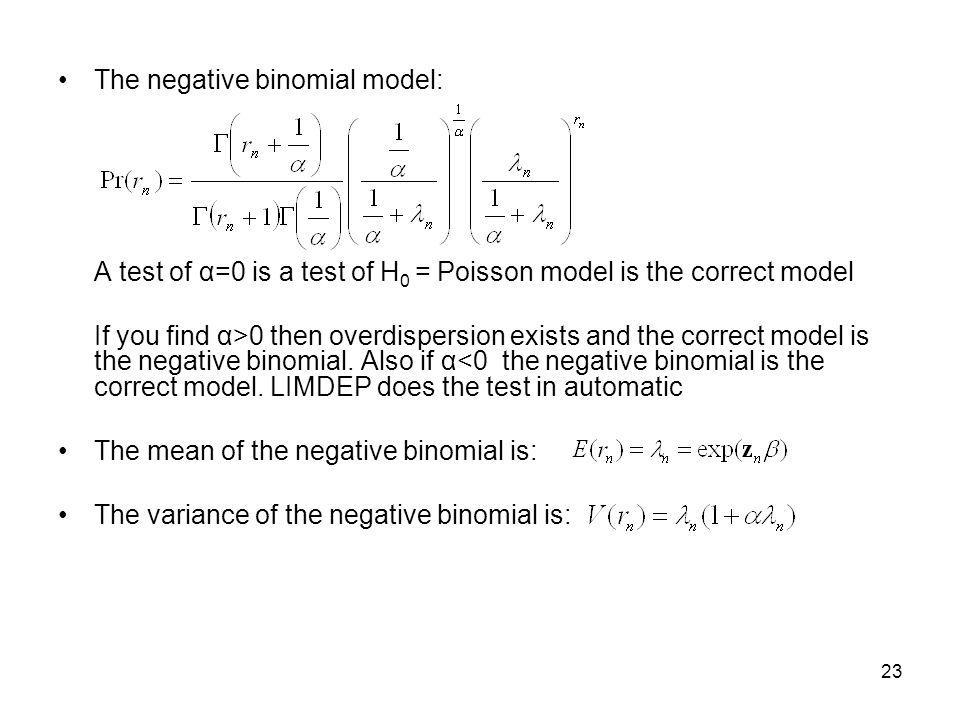 23 The negative binomial model: A test of α=0 is a test of H 0 = Poisson model is the correct model If you find α>0 then overdispersion exists and the