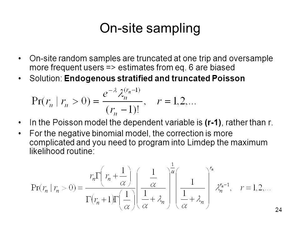 24 On-site sampling On-site random samples are truncated at one trip and oversample more frequent users => estimates from eq. 6 are biased Solution: E