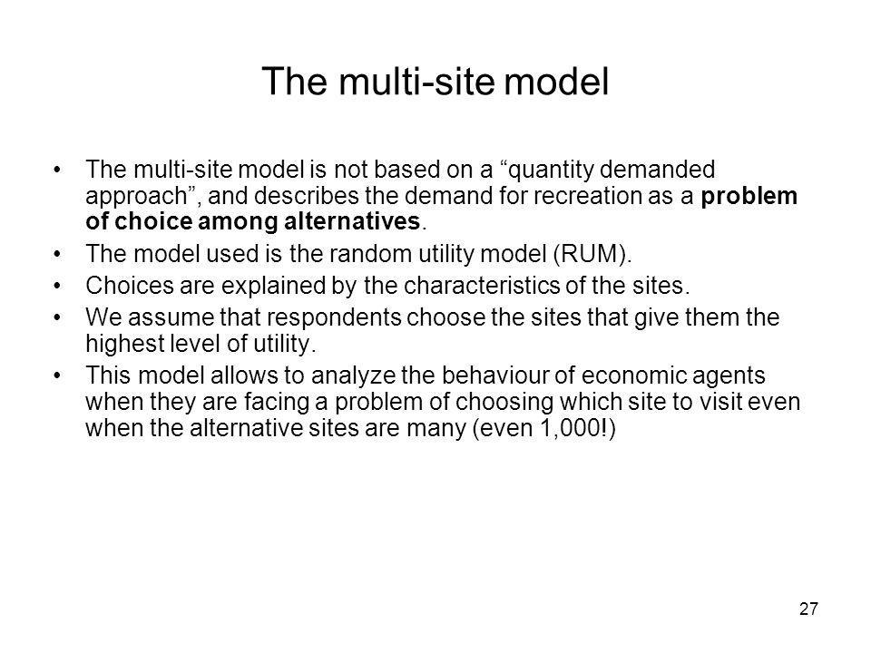 27 The multi-site model The multi-site model is not based on a quantity demanded approach, and describes the demand for recreation as a problem of cho