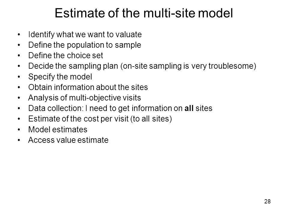 28 Estimate of the multi-site model Identify what we want to valuate Define the population to sample Define the choice set Decide the sampling plan (o