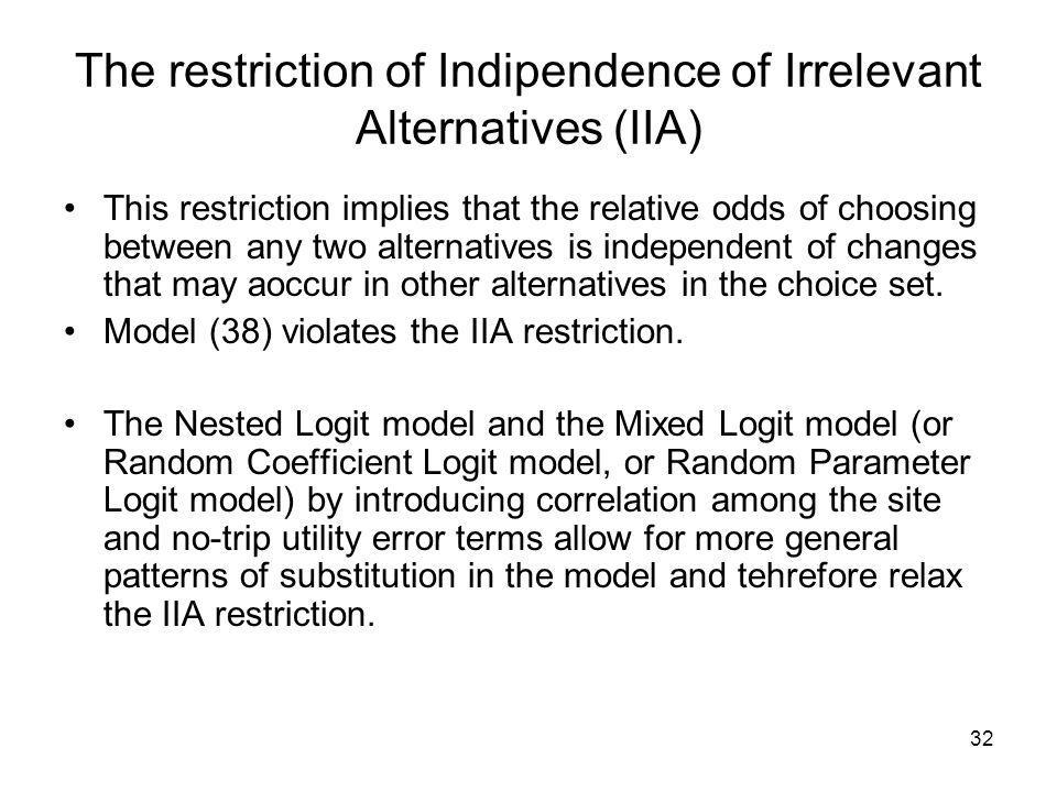 32 The restriction of Indipendence of Irrelevant Alternatives (IIA) This restriction implies that the relative odds of choosing between any two altern