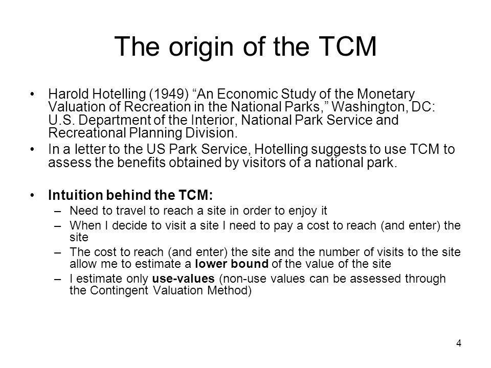 4 The origin of the TCM Harold Hotelling (1949) An Economic Study of the Monetary Valuation of Recreation in the National Parks, Washington, DC: U.S.